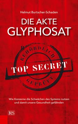 Die Akte Glyphosat von Burtscher-Schaden,  Helmut