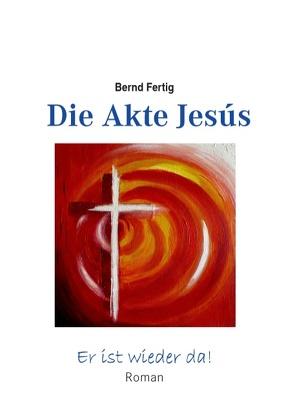 Die Akte Jesús von Fertig,  Bernd