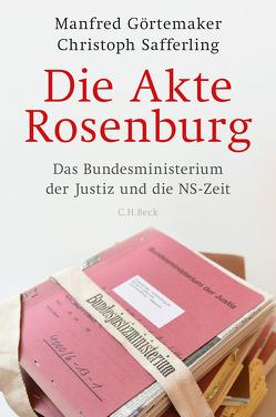 Die Akte Rosenburg von Görtemaker,  Manfred, Safferling,  Christoph