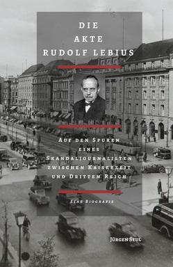 Die Akte Rudolf Lebius von Götz von Olenhusen,  Albrecht, Seul,  Jürgen