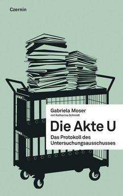 Die Akte U von Moser,  Gabriela, Schmidt,  Katharina