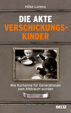 Die Akte Verschickungskinder von Lorenz,  Hilke, Renz-Polster,  Herbert