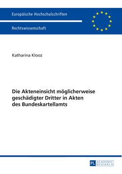 Die Akteneinsicht möglicherweise geschädigter Dritter in Akten des Bundeskartellamts von Klooz,  Katharina