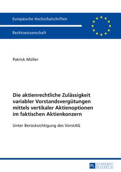 Die aktienrechtliche Zulässigkeit variabler Vorstandsvergütungen mittels vertikaler Aktienoptionen im faktischen Aktienkonzern von Müller,  Patrick