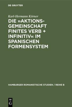 Die »Aktionsgemeinschaft finites Verb + Infinitiv« im spanischen Formensystem von Körner,  Karl-Hermann