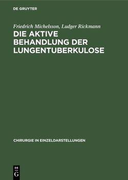 Die aktive Behandlung der Lungentuberkulose von Michelsson,  Friedrich, Rickmann,  Ludger