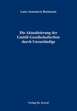 Die Aktualisierung der GmbH-Gesellschafterliste durch Unzuständige von Bochmann,  Luise Annemarie