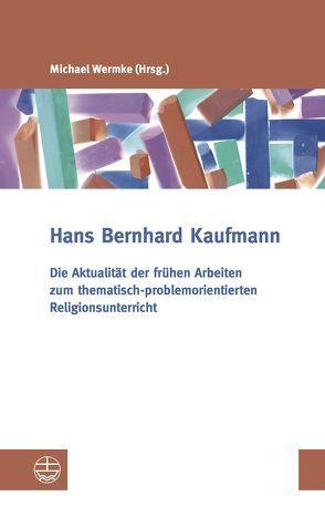 Die Aktualität der frühen Arbeiten zum thematisch-problemorientierten Religionsunterricht von Kaufmann,  Hans-Bernhard, Koch,  Christina, Wermke,  Michael