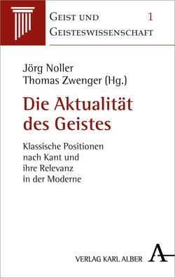 Die Aktualität des Geistes von Noller,  Jörg, Zwenger,  Thomas