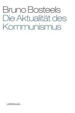 Die Aktualität des Kommunismus von Bosteels,  Bruno