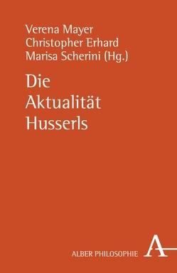 Die Aktualität Husserls von Erhard,  Christopher, Mayer,  Verena, Scherini,  Marisa