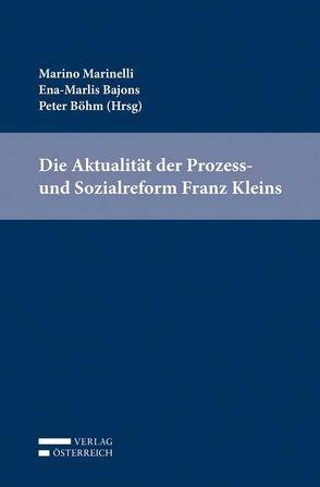 Die Aktualität der Prozess- und Sozialreform Franz Kleins von Bajons,  Ena-Marlies, Boehm,  Peter, Marinelli,  Marino