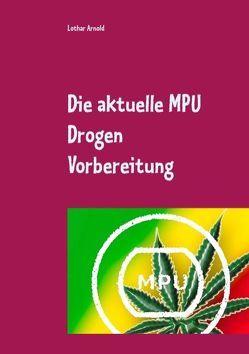 Die aktuelle MPU Drogen Vorbereitung von Arnold,  Lothar, Müller,  Andrea