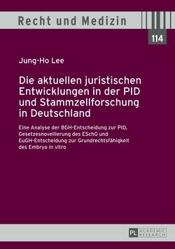 Die aktuellen juristischen Entwicklungen in der PID und Stammzellforschung in Deutschland von Lee,  Jung-Ho