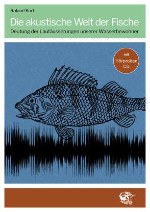 Die akustische Welt der Fische von Kurt,  Roland