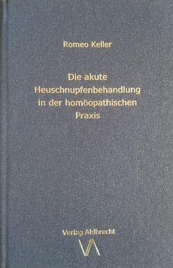 Die akute Heuschnupfenbehandlung in der homöopathischen Praxis von Keller,  Romeo