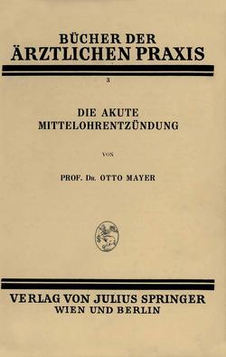 Die Akute Mittelohrentzündung von Mayer,  Otto