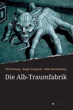 Die Alb-Traumfabrik von Bamberg,  Till, Blankenburg,  Mike, Borgstedt,  Holger, Teves,  Miles