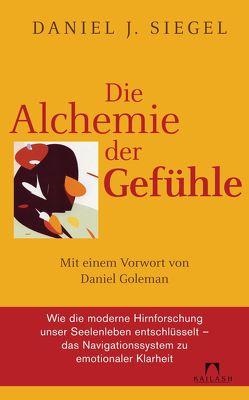 Die Alchemie der Gefühle von Cattani,  Franchita Mirella, Siegel,  Daniel J.
