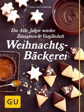 Die Alle Jahre wieder Zimtstern und Vanilleduft Weihnachtsbäckerei von Schweiger,  Franziska