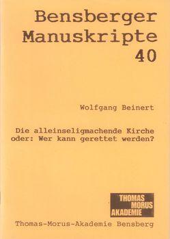 Die alleinseligmachende Kirche oder: Wer kann gerettet werden? von Beinert,  Wolfgang, Isenberg,  Wolfgang, Lennartz,  Stephan, Modler,  Peter