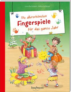 Die allerschönsten Fingerspiele für das ganze Jahr von Buchmann,  Lena, Meyer,  Rebecca