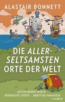 Die allerseltsamsten Orte der Welt von Bonnett,  Alastair, Holland,  Rahel, Wirthensohn,  Andreas