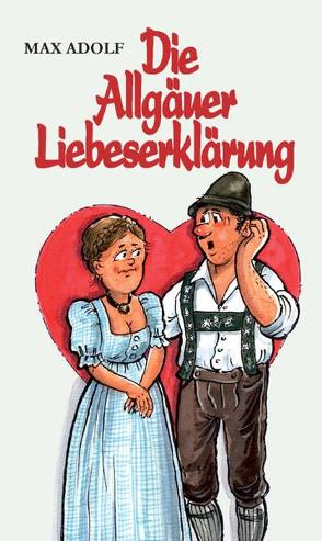 Die Allgäuer Liebeserklärung von Adolf,  Max, Holzmann,  Hans