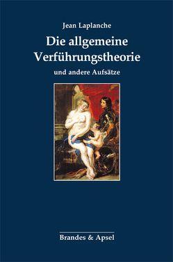 Die allgemeine Verführungstheorie und andere Aufsätze von Gorhan,  Gunter, Laplanche,  Jean