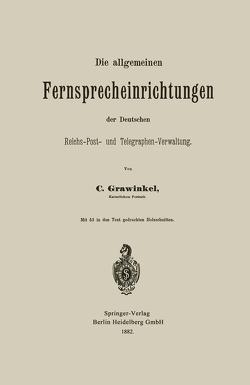 Die allgemeinen Fernsprecheinrichtungen der Deutschen Reichs-Post- und Telegraphen-Verwaltung von Grawinkel,  Carl