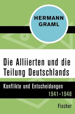 Die Alliierten und die Teilung Deutschlands von Graml,  Hermann