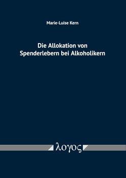Die Allokation von Spenderlebern bei Alkoholikern von Kern,  Marie-Luise