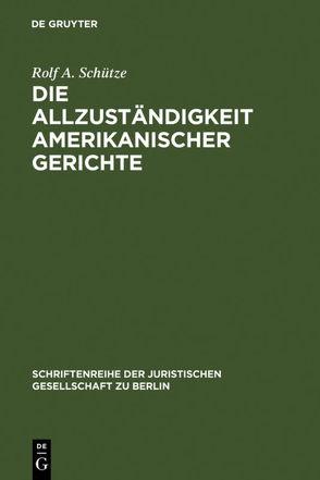Die Allzuständigkeit amerikanischer Gerichte von Schütze,  Rolf A