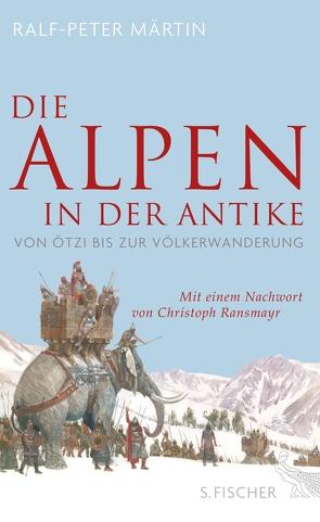Die Alpen in der Antike von Märtin,  Ralf-Peter, Ransmayr,  Christoph