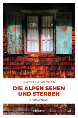Die Alpen sehen und sterben von Archan,  Isabella