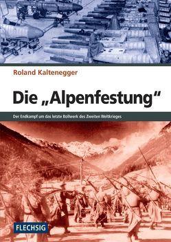 """Die """"Alpenfestung"""" von Kaltenegger,  Roland"""