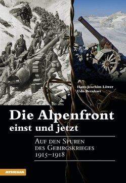 Die Alpenfront einst und jetzt von Bernhart,  Udo, Löwer,  Hans-Joachim