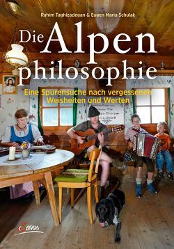 Die Alpenphilosophie von Rohrmoser,  Herbert, Schulak,  Eugen Maria, Taghizadegan,  Rahim