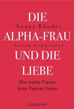 Die Alpha-Frau und die Liebe von Jacobs,  Christina, Rhodes,  Sonya, Schneider,  Susan