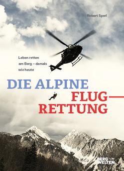 Die alpine Flugrettung von Sperl,  Robert