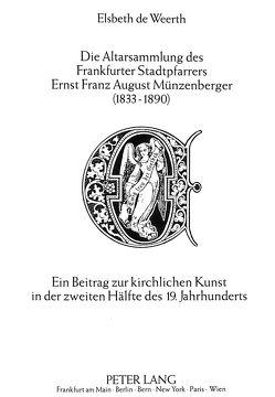 Die Altarsammlung des Frankfurter Stadtpfarrers Ernst Franz August Münzenberger (1833-1890) von de Weerth,  Elsbeth