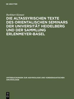 Die altassyrischen Texte des orientalischen Seminars der Universität Heidelberg und der Sammlung Erlenmeyer-Basel von Kienast,  Burkhart