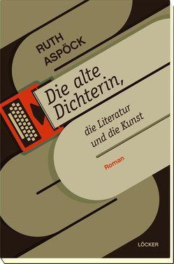 Die alte Dichterin, die Literatur und die Kunst von Aspöck,  Ruth