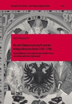 Die alte Eidgenossenschaft und das Heilige Römische Reich (1350–1798) von Marquardt,  Bernd