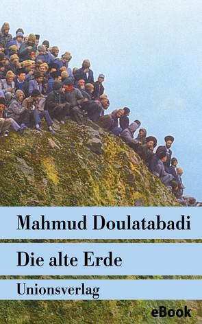 Die alte Erde von Doulatabadi,  Mahmud, Nirumand,  Bahman