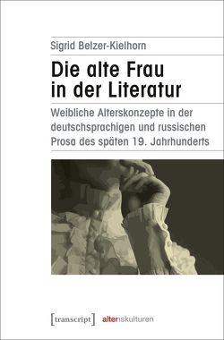 Die alte Frau in der Literatur von Belzer-Kielhorn,  Sigrid