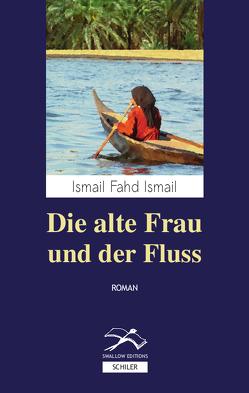 Die alte Frau und der Fluss von Battermann,  Christine, Ismail,  Ismail Fahd