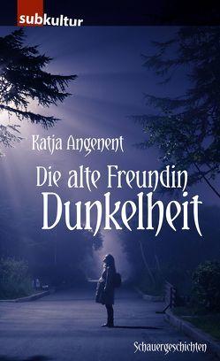 Die alte Freundin Dunkelheit von Angenent,  Katja