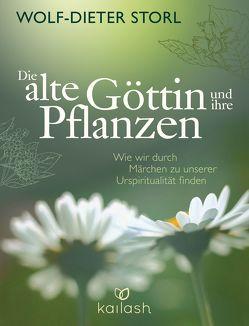 Die alte Göttin und ihre Pflanzen von Storl,  Wolf-Dieter, Teufel,  Christine