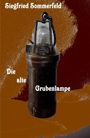 Die alte Grubenlampe von Sommerfeld,  Siegfried